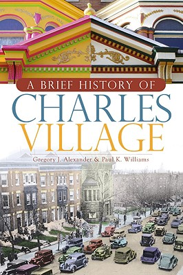 A Brief History of Charles Village By Alexander, Gregory J./ Williams, Paul K.